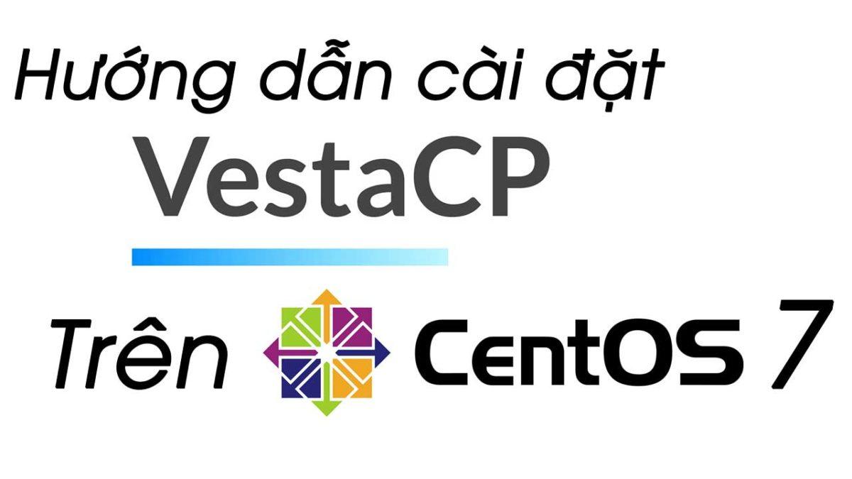 VestaCP là gì? Hướng dẫn cài đặt VestaCP trên CentOS 7